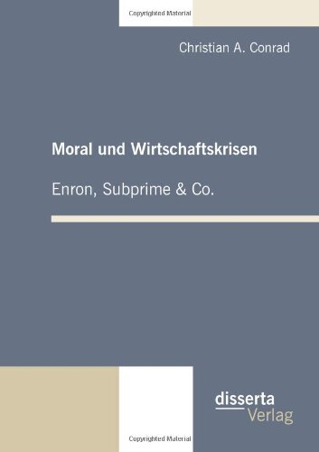 Moral und Wirtschaftskrisen - Enron, Subprime & Co.  [Conrad, Christian A.] (Tapa Blanda)