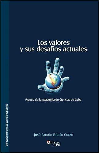 Los Valores y Sus Desafios Actuales: Amazon.es: Jose Ramon Fabelo Corzo: Libros