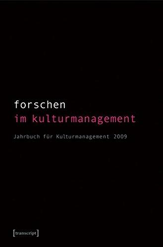 Forschen im Kulturmanagement: Jahrbuch für Kulturmanagement 2009 (hg. im Auftrag des Fachverbandes für Kulturmanagement)