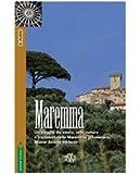 Maremma. Un viaggio tra storia, arte, natura e tradizioni nella Maremma grossetana, Monte Amiata e Isole