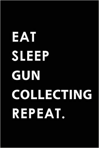 Eat Sleep Gun Collecting Repeat: Blank Lined 6x9 Gun Collecting Passion And Hobby Journal/notebooks As Gift For The Ones Who Eat, Sleep And Live It Forever. EPUB FB2 por Big Dreams Publishing 978-1795427531