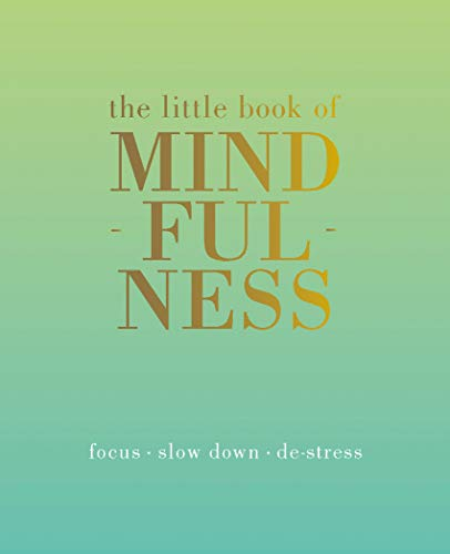 The Little Book of Mindfulness: Focus. Slow Down. De-stress.