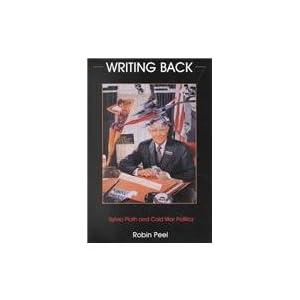 Writing Back: Sylvia Plath and Cold War Politics Robin Peel