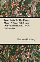 Download From India To The Planet Mars - A Study Of A Case Of Somnambulism - With Glossolalia PDF