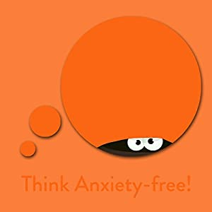Think Anxiety-free! Audiobook