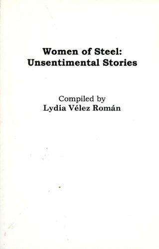 Women of Steel: Unsentimental Stories; a Turn Toward Peace; a Mother's Heart Screams; Pickles and Virginia Woolf; How I Got My Ph.d.; Out of the Shadow; U:npredictable Changes; a Real Woman Goes to the Opera