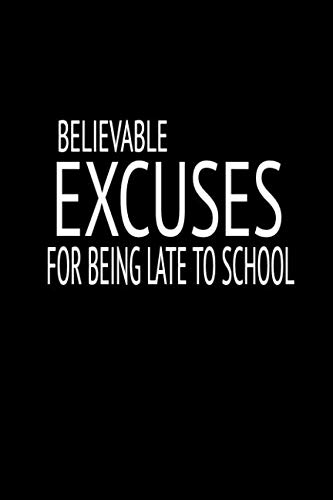 Believable Excuses for Being late to School: blank lined notebook and funny journal gag gift for coworkers and colleagues (black cover)
