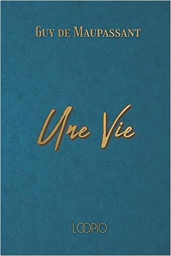 Une Vie by Guy de Maupassant,ditions Loopio ...
