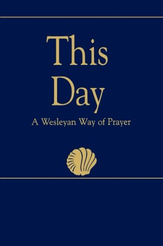 This Day  Regular Edition   A Wesleyan Way Of Prayer  How Is It With Your Soul
