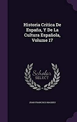 Historia Critica De España, Y De La Cultura Española, Volume 17: Amazon.es: Masdeu, Juan Francisco: Libros en idiomas extranjeros