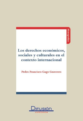 Descargar Libro Los Derechos Económicos,sociales Y Culturales En El Contexto Internacional Pedro Francisco Gago