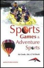 Download Sports, Games and Adventure Sports: An Unique Collection of 70 Disciplines PDF