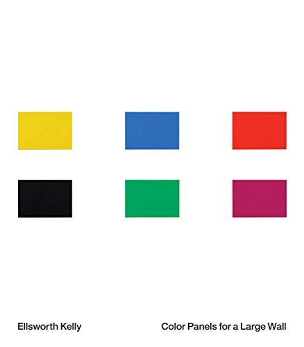 Ellsworth Kelly: Color Panels for a Large Wall
