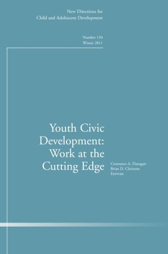Youth Civic Development: Work at the Cutting Edge: New Directions for Child and Adolescent Development, Number 134