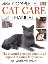 Complete Cat Care Manual by Andrew Edney, Bruce Fogel, Roger Caras (Foreword by)