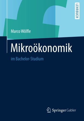Mikroökonomik: Im Bachelor-Studium (German Edition)