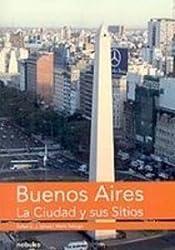 Buenos Aires: La Ciudad Y Sus Sitios/ the City and Sites