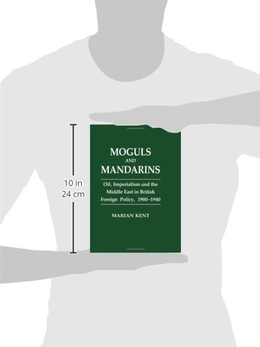 Moguls and Mandarins: Oil, Imperialism and the Middle East in British Foreign Policy 1900-1940