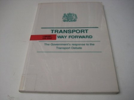 Transport: The Way Forward - The Government's Response to the Transport Debate (Command Paper)