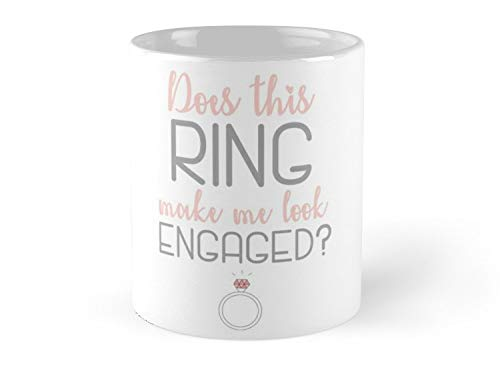 SeZTh - Does this Ring make me look engaged 3 Mug - 11oz Mug - Features wraparound prints - Made from Ceramic - Best gift for family friends ()