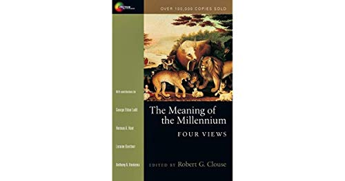 The Meaning of the Millennium: Four Views (The Meaning Of The Millennium Four Views)