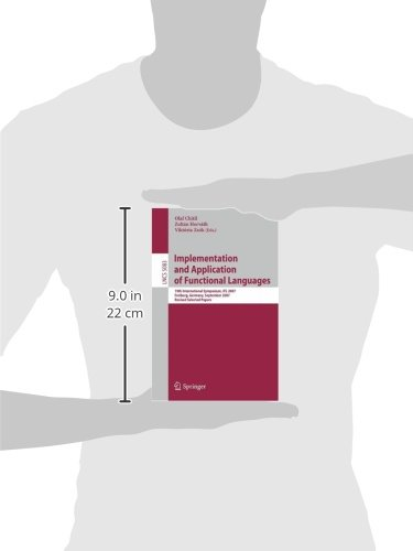 Implementation and Application of Functional Languages: 19th International Workshop, IFL 2007, Freiburg, Germany, September 27-29, 2007 Revised Selected Papers (Lecture Notes in Computer Science)