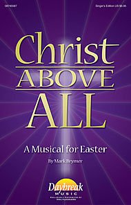 Free Satb Sheet Music (Daybreak Music Christ Above All (A Musical for Easter) SATB arranged by Mark Brymer)