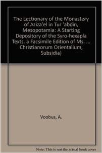 Book The Lectionary of the Monastery of Aziza'el in Tur 'Abdin, Mesopotamia. a Starting Depository of the Syro-Hexapla Texts. a Facsimile Edition of Ms. ... (Corpus Scriptorum Christianorum Orientalium)