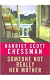 Someone Not Really Her Mother, Harriet Scott Chessman, 1585475866