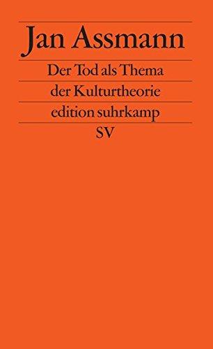 Der Tod als Thema der Kulturtheorie: Todesbilder und Todesriten im Alten Ägypten (edition suhrkamp)