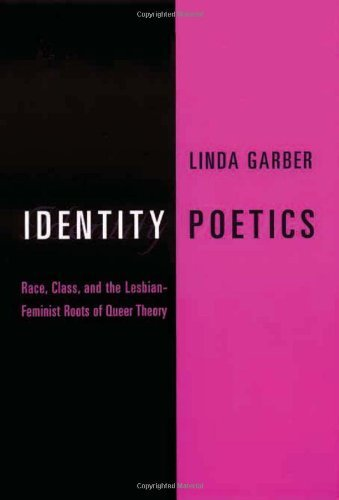 Identity Poetics: Race, Class and the Lesbian-Feminist Roots of Queer Theory (Between Men - Between Women: Lesbian & Gay Studies) by Linda Garber (2001-10-24) by Columbia University Press