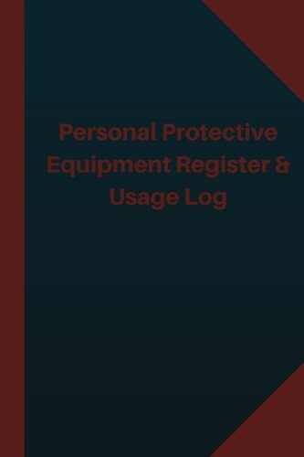Personal Protective Equipment Register & Usage Log (Logbook, Journal - 124 pages: Personal Protective Equipment Register & Usage Logbook (Blue Cover, Medium) (Logbook/Record Books) ebook