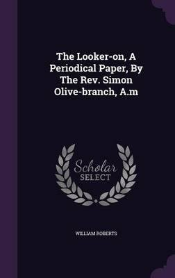 The Looker-On, a Periodical Paper, by the REV. Simon Olive-Branch, A.M(Hardback) - 2015 Edition PDF ePub ebook