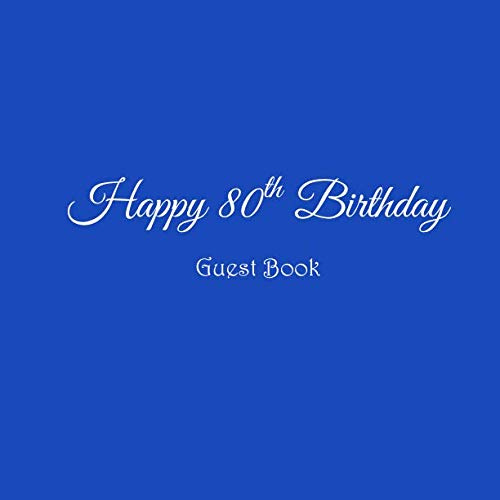 Happy 80th Birthday Guest Book: Happy 80 year old 80th Birthday Party Guest Book gifts accessories decor ideas supplies decorations for women men ... decorations gifts ideas women men) -