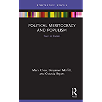 Political Meritocracy and Populism: Cure or Curse? (Routledge Studies in Anti-Politics and Democratic Crisis) (English…