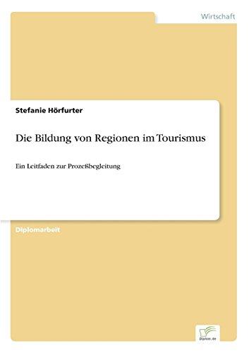 Die Bildung von Regionen im Tourismus Ein Leitfaden zur Prozeßbegleitung  [Hörfurter, Stefanie] (Tapa Blanda)