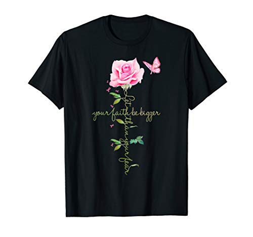 - Let Your Faith Be Bigger Than Your Fear Breast Cancer Ribbon T-Shirt