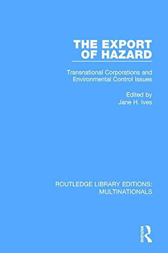 The Export Of Hazard  Transnational Corporations And Environmental Control Issues  Routledge Library Editions  Multinationals