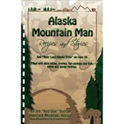 Alaska Mountain Man Recipes and Stories