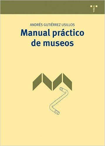 Manual práctico de museos Manuales de Museística, Patrimonio y Turismo Cultural: Amazon.es: Andrés Gutiérrez Usillos: Libros