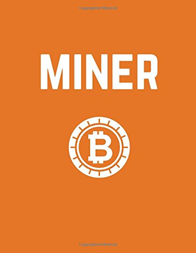 Miner: Blockchain Cryptocurrency Notebook Journal, 100 Lined Pages (Bitcoin Notebooks) (Volume 9)