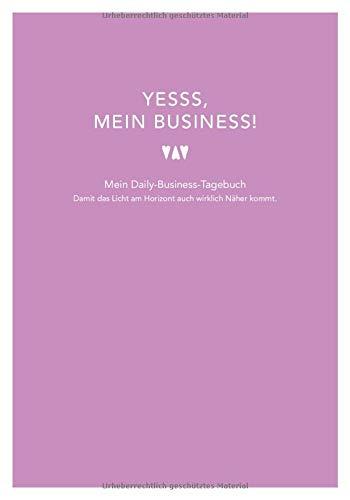Yesss, mein Business!: Mein Daily-Business-Tagebuch   138 Seiten   Zeitraum für 6 Monate   Wochenstruktur   undatiert (German Edition) Alma Dux
