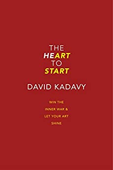 The Heart To Start: Win the Inner War & Let Your Art Shine by [Kadavy, David]