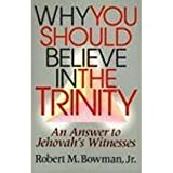 Why You Should Believe in the Trinity: An Answer to Jehovah's Witnesses