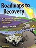 Roadmaps to Recovery : A Guided Workbook for Children in Treatment, Kahn, Timothy J., 1884444776