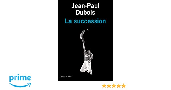 La Succession French Edition Jean Paul Dubois Edition De