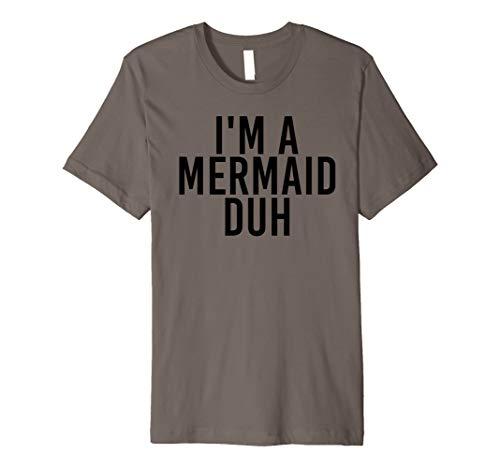 I'M A MERMAID DUH Shirt Funny Costume Halloween Gift Idea ()