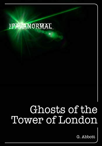 Ghosts of the Tower of London (The Paranormal)
