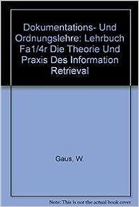 Dokumentations- Und Ordnungslehre: Lehrbuch Fa1/4r Die Theorie Und Praxis Des Information Retrieval
