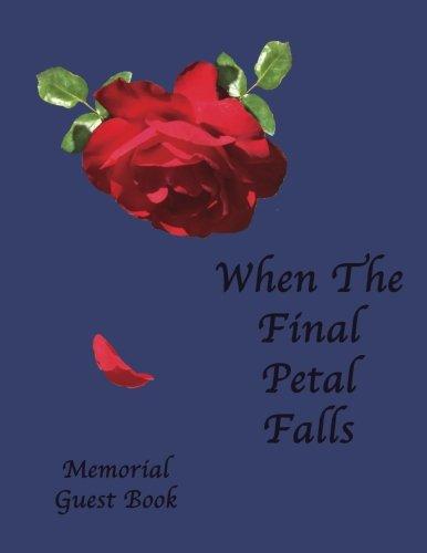 Memorial Guest Book: When The Final Petal Falls: Funeral Guest Book, Memorial Guest Book, Condolence Book, Remembrance Book for Funerals, Memorial Service Guest Book